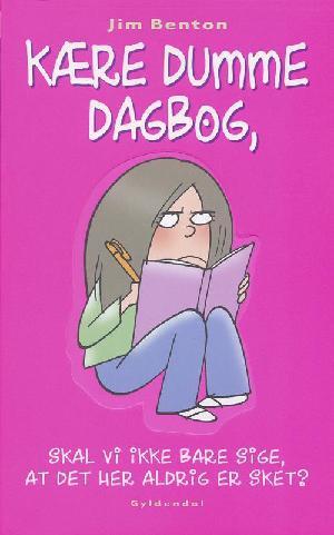 Forside til bogen Kære dumme dagbog, skal vi ikke bare sige, at det her aldrig er sket?