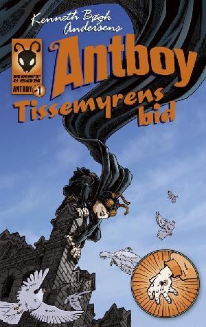 Forside til bogen Kenneth Bøgh Andersens Antboy - Tissemyrens bid