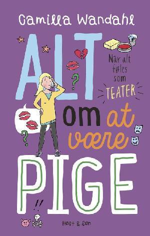 Forside til bogen Alt om at være pige - når alt føles som teater