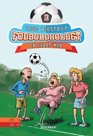 Forside til bogen Fodboldholdet - en skrap mor